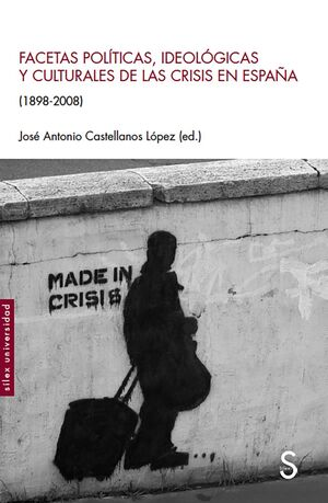 FACETAS POLÍTICAS, IDEOLÓGICAS Y CULTURALES DE LAS CRISIS EN ESPAÑA (1898-2008)