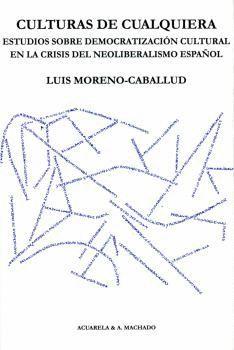 CULTURAS DE CUALQUIERA. ESTUDIOS SOBRE DEMOCRATIZACIÓN CULTURAL