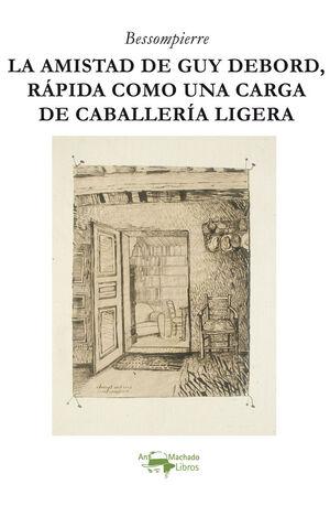 LA AMISTAD DE GUY DEBORD, RAPIDA COMO UNA CARGA DE CABALLERÍA LIGERA