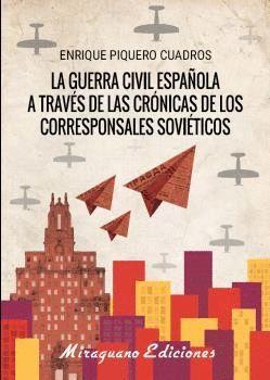 GUERRA CIVIL ESPAÑOLA A TRAVÉS DE LAS CRÓNICAS  DE LOS CORRESPONSALES SOVIÉTICOS
