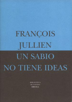 UN SABIO NO TIENE IDEAS