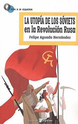 LA UTOPIA DE LOS SOVIETS EN LA REVOLUCION RUSA