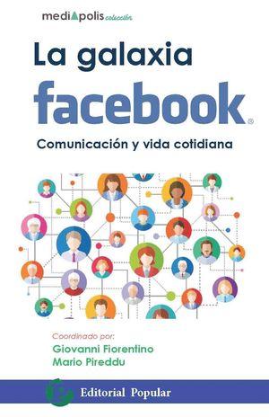 LA GALAXIA FACEBOOK. COMUNICACIÓN Y VIDA COTIDIANA
