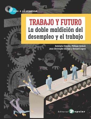 TRABAJO Y FUTURO. LA DOBLE MALDICION DEL DESEMPLEO Y EL TRABAJO