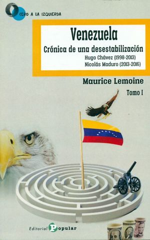 VENEZUELA. CRÓNICA DE UNA DESESTABILIZACIÓN (TOMO I)