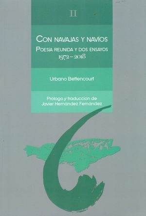 CON NAVAJAS Y NAVIOS.  POESIA REUNIDA Y DOS ENSAYOS 1972-2018