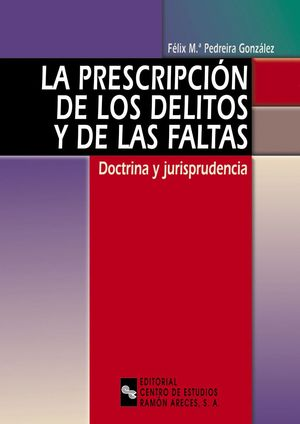 PRESCRIPCION DE LOS DELITOS Y DE LAS FALTAS, LA. DOCTRINA Y