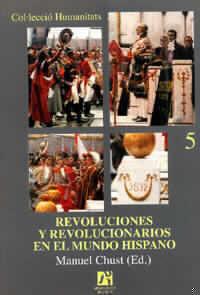 REVOLUCIONES Y REVOLUCIONARIOS EN EL MUNDO HISPANICO