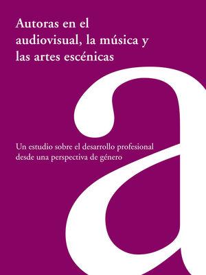 AUTORAS EN EL AUDIOVISUAL, LA MUSICA Y LAS ARTES ESCÉNICAS