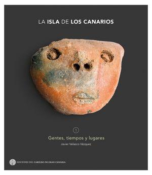 LA ISLA DE LOS CANARIOS 1 GENTES,TIEMPOS Y LUGAR