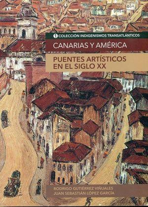 CANARIAS Y AMERICA. PUENTES ARTISTICOS EN EL SIGLO XX