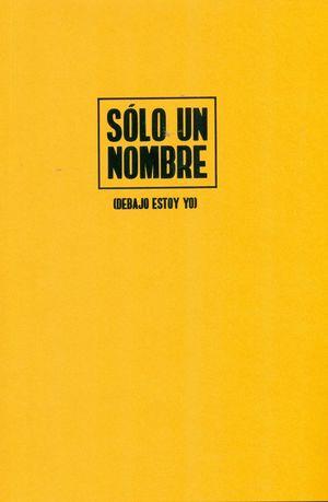 SOLO UN NOMBRE (DEBAJO ESTOY YO)