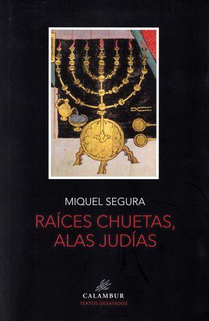 RAÍCES CHUETAS, ALAS JUDÍAS