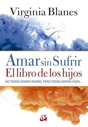 AMAR SIN SUFRIR. EL LIBRO DE LOS HIJOS