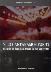 Y LO CANTÁBAMOS POR TI. HISTORIA DE FRANCIA A TRAVÉS DE SUS CANCIONES