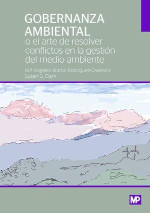 GOBERNANZA AMBIENTAL O EL ARTE DE RESOLVER CONFLICTOS EN LA GESTIÓN DEL MEDIO AMBIENTE
