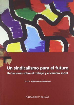 UN SINDICALISMO PARA EL FUTURO. REFLEXIONES SOBRE EL TRABAJO Y EL CAMBIO SOCIAL