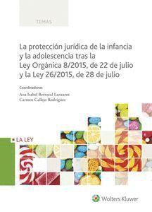 LA PROTECIÓN JURÍDICA DE LA INFANCIA Y LA ADOLESCENCIA TRAS LA LEY ORGÁNICA 8/2015, DE 22 DE JULIO Y LA LEY 26/2015, DE 28 DE JULIO