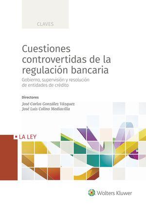 CUESTIONES CONTROVERTIDAS DE LA REGULACIÓN BANCARIA