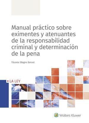 MANUAL PRÁCTICO SOBRE EXIMENTES Y ATENUANTES DE LA RESPONSABILIDAD CRIMINAL Y DE LA PENA