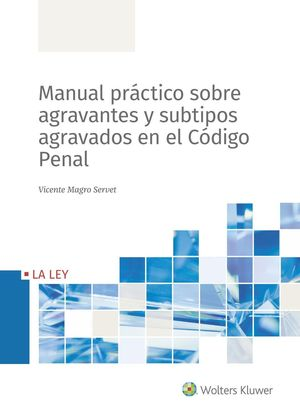 MANUAL PRÁCTICO SOBRE AGRAVANTES Y SUBTIPOS AGRAVADOS EN EL CÓDIGO PENAL