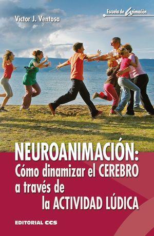 NEUROANIMACION: COMO DINAMIZAR EL CEREBRO A TRAVES DE LA ACTIVIDAD LUDICA