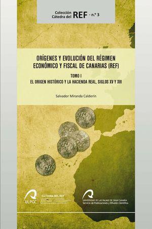 ORÍGENES Y EVOLUCIÓN DEL RÉGIMEN ECONÓMICO Y FISCAL DE CANARIAS (REF) TOMO 1