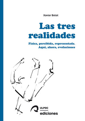 LAS TRES REALIDADES: FÍSICA, PERCIBIDA, REPRESENTADA. AQUÍ, AHORA, EVOLUCIONES