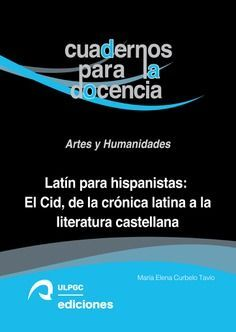 LATIN PARA HISPANISTAS: EL CID, DE LA CRONICA LATINA A LA LITERATURA CASTELLANA