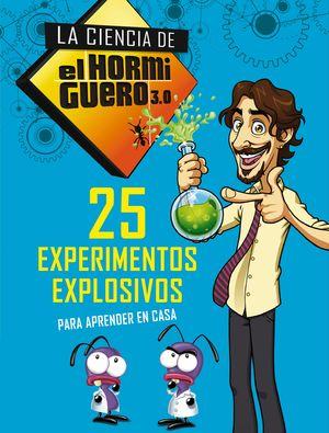 25 EXPERIMENTOS EXPLOSIVOS PARA APRENDER EN CASA. LA CIENCIA DEL HORMIGUERO 3.0