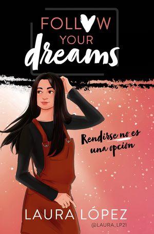 RENDIRSE NO ES UNA OPCIÓN - FOLLOW YOUR DREAMS 1