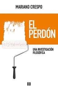 EL PERDON. UNA INVESTIGACION FILOSOFICA
