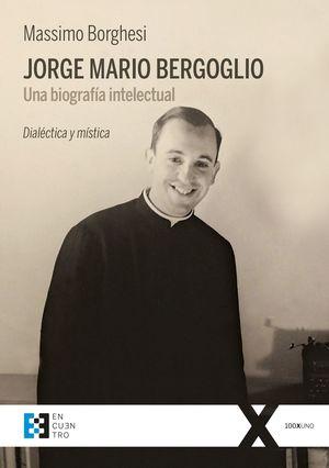 JORGE MARIO BERGOGLIO. UNA BIOGRAFÍA INTELECTUAL