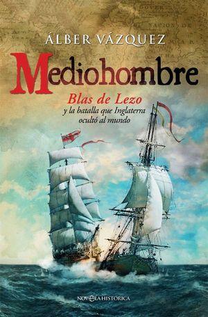 MEDIOHOMBRE. BLAS DE LEZO Y LA BATALLA QUE INGLATERRA OCULTÓ AL MUNDO