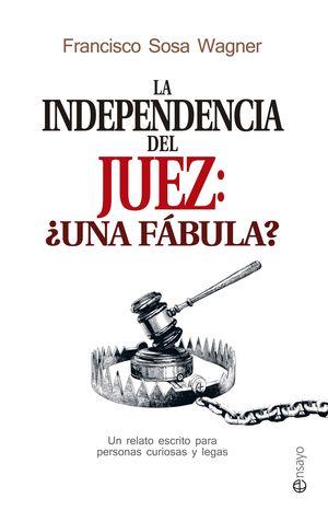 LA INDEPENDENCIA DEL JUEZ: UNA FABULA?