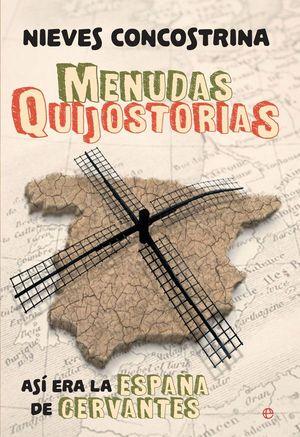 MENUDAS QUIJOSTORIAS. ASÍ ERA LA ESPAÑA DE CERVANTES