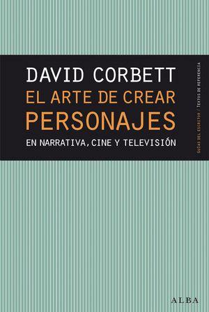 ARTE DE CREAR PERSONAJES EN NARRATIVA, CINE Y TELEVISIÓN