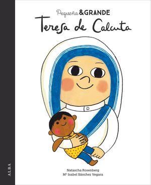TERESA DE CALCUTA. PEQUEÑA & GRANDE