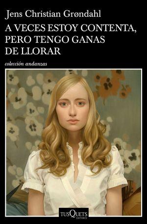 A VECES ESTOY CONTENTA, PERO TENGO GANAS DE LLORAR