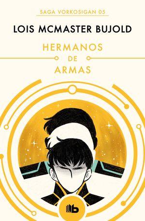 HERMANOS DE ARMAS (LAS AVENTURAS DE MILES VORKOSIGAN 5)
