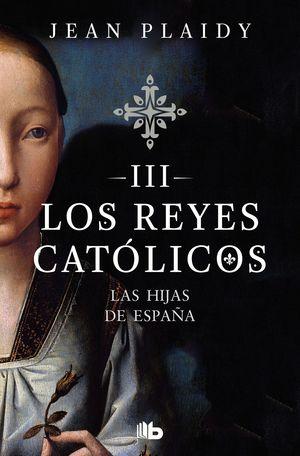 LOS REYES CATÓLICOS III LAS HIJAS DE ESPAÑA