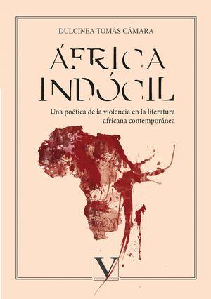 AFRICA INDÓCIL. UNA POETICA DE LA VIOLENCIA EN LA LITERATURA AFRICANA CONTEMPORANEA
