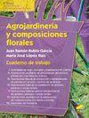 AGROJARDINERIA Y COMPOSICIONES FLORALES. CUADERNO DE TRABAJO