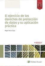 EL EJERCICIO DE LOS DERECHOS DE PROTECCION DE DATOS Y SU APLICACIÓN PRÁCTICA