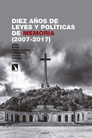 DIEZ AÑOS DE LEYES Y POLÍTICAS DE MEMORIA (2007-2017)
