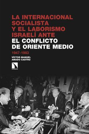 LA INTERNACIONAL SOCIALISTA Y EL LABORISMO ISRAELÍ ANTE EL CONFLICTO DE ORIENTE MEDIO