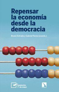 REPENSAR LA ECONOMÍA DESDE LA DEMOCRACIA