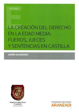 LA CREACION DEL DERECHO EN LA EDAD MEDIA: FUEROS, JUECES Y SENTENCIAS EN CASTILLA