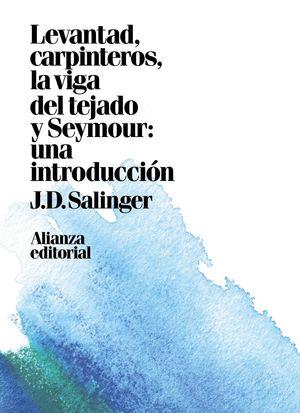 LEVANTAD, CARPINTEROS, LA VIGA DEL TEJADO Y SEYMOUR: UNA INTRODUCCIÓN