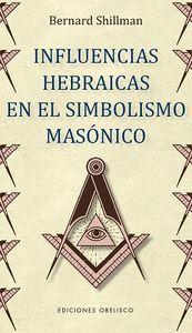 INFLUENCIAS HEBRAICAS EN EL SIMBOLISMO MASÓNICO
